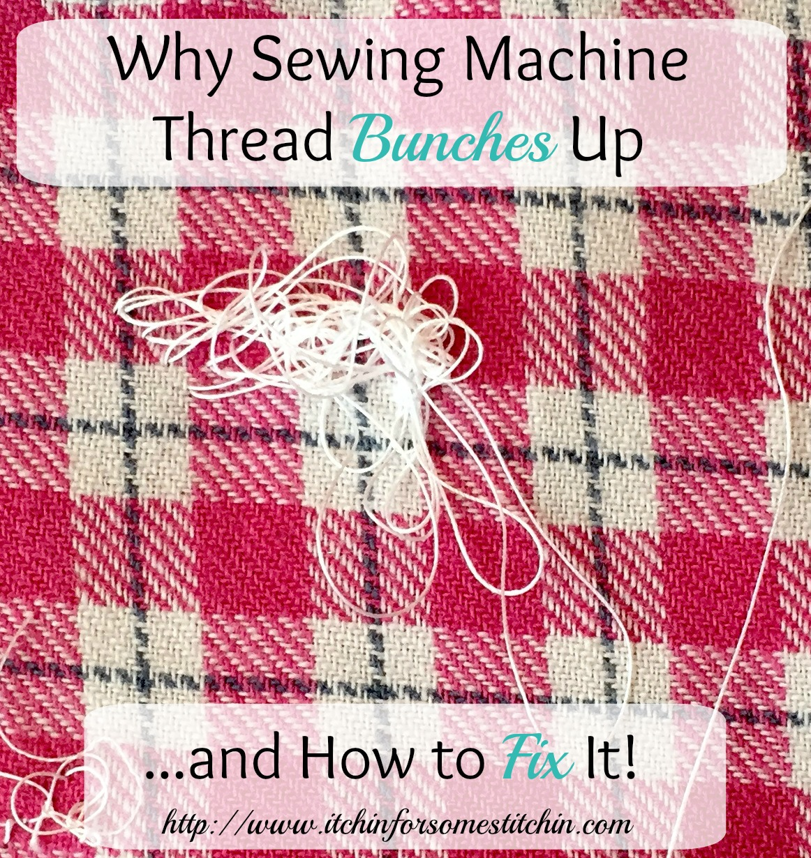 Thread bunching up when using a sewing machine & how to fix it. https://www.itchinforsomestitchin.com