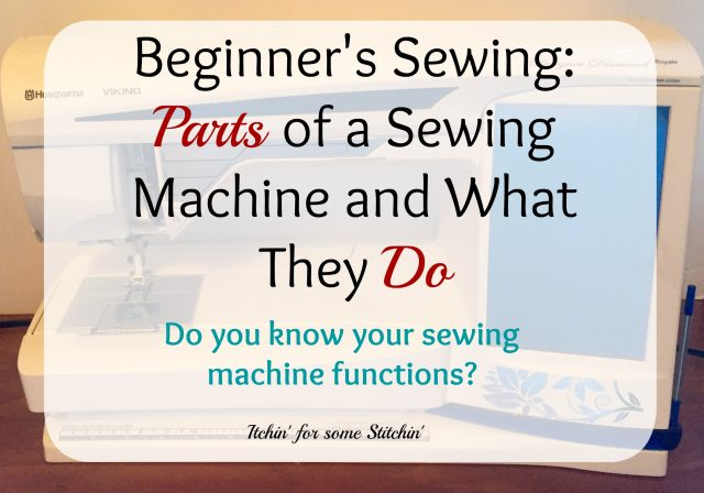 Sewing Machine Parts and Their Functions. https://www.itchinforsomestitchin.com