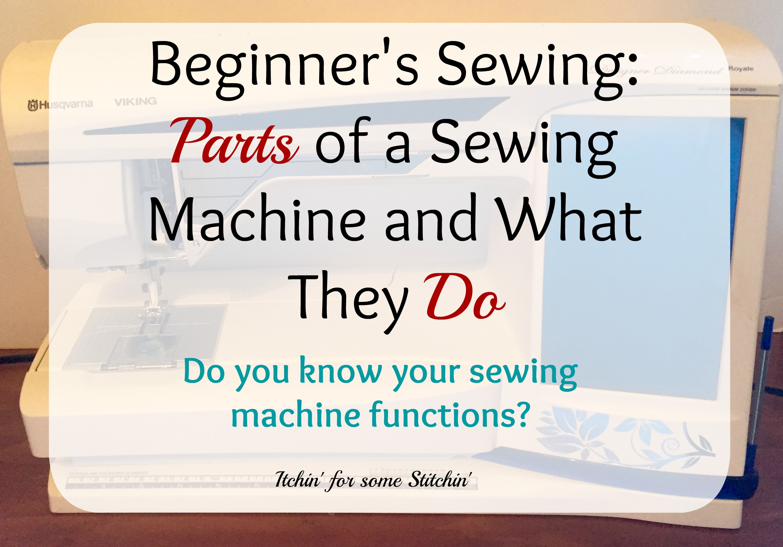 Getting To Know Your Sewing Machine Parts And Their Functions Thread A Diagram Labeled Itchin For Some Stitchin
