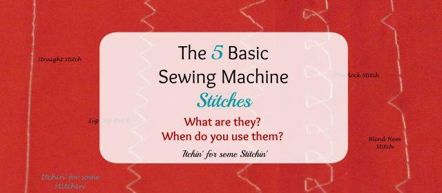 The 5 Basic Sewing Machine Stitches. https://www.itchinforsomestitchin.com