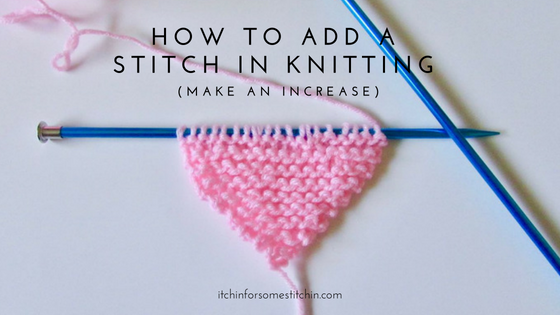 How to Add a Stitch in Knitting by www.itchinforsomestitchin.com