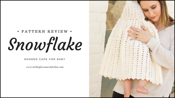 Snowflake Hooded Cape Pattern Review by www.itchinforsomestitchin.com